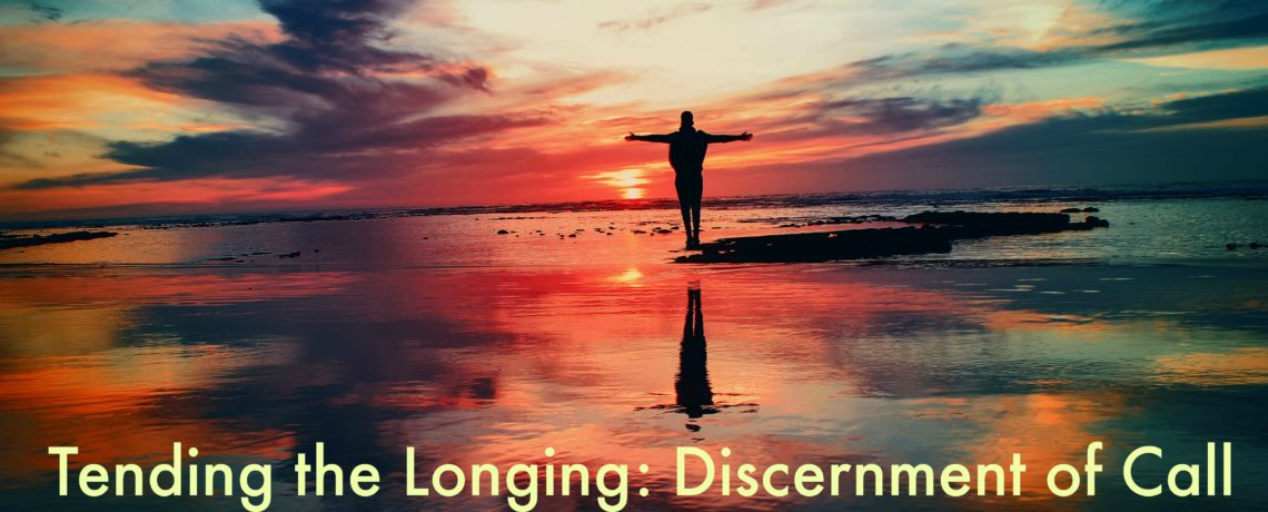Tending the Longing: Discernment of Call